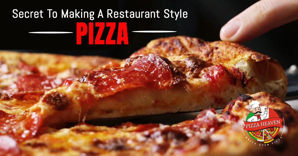 Secret To Making A Restaurant Style Pizza