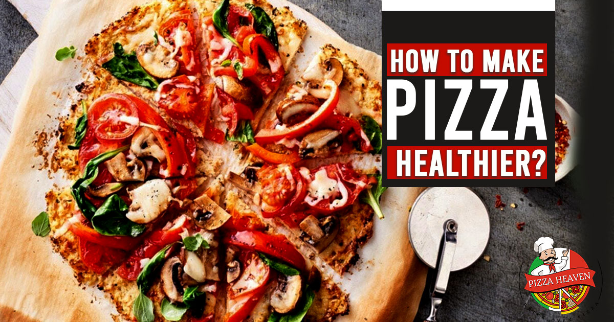 How to make pizza healthier?