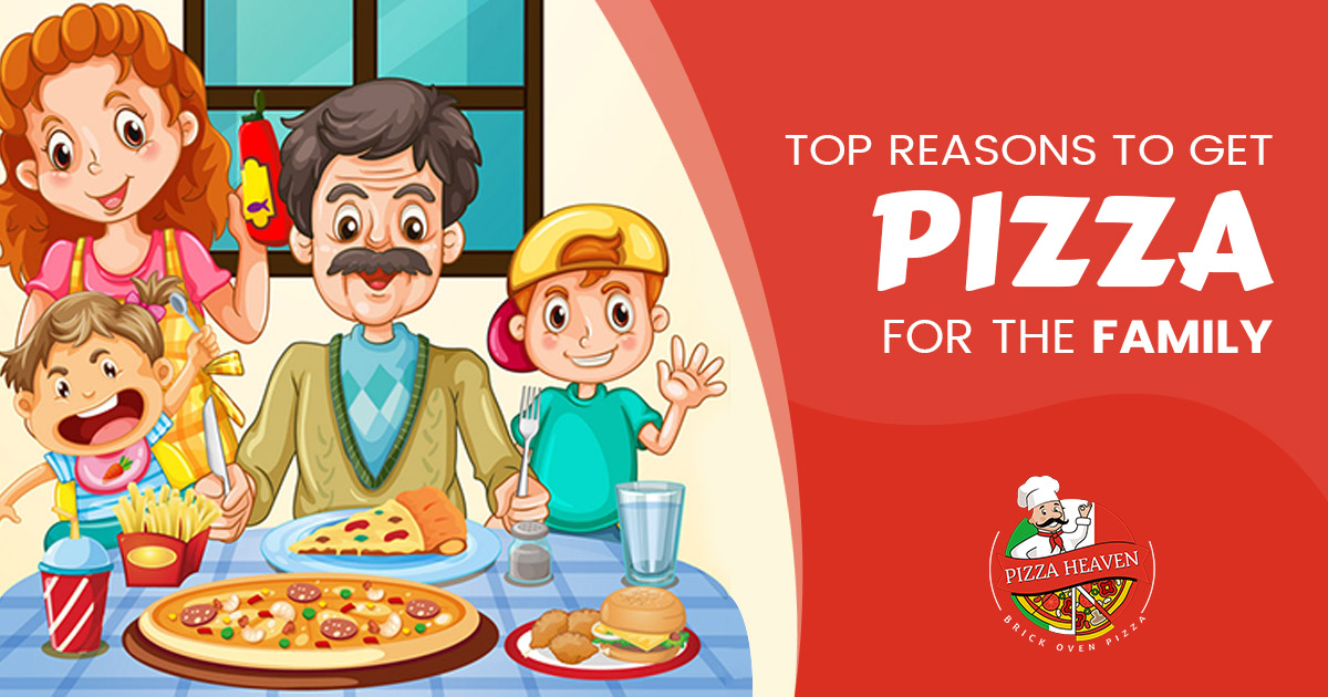 Top reasons to get pizza for the family