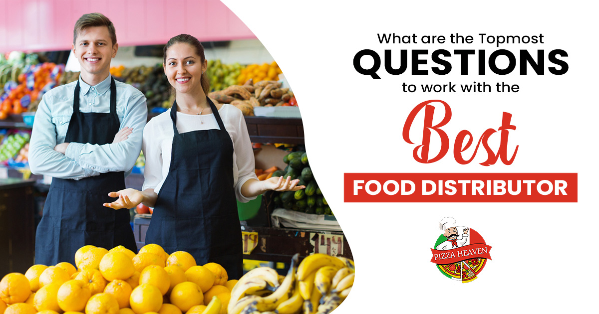 What are the topmost questions to work with the best Food Distributor
