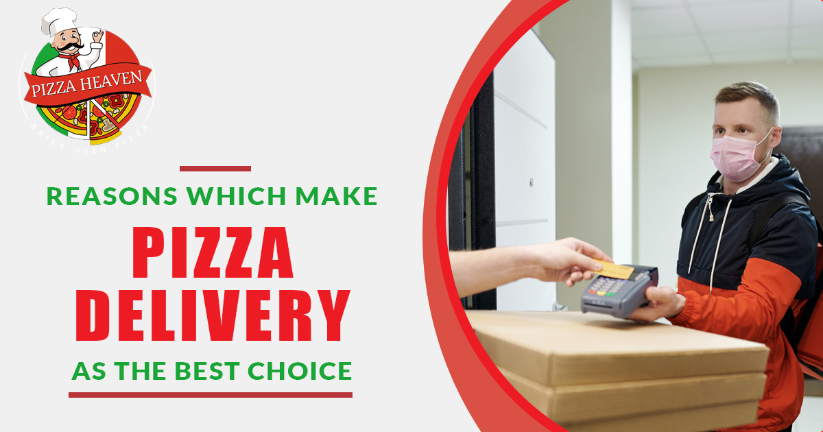What are the topmost reasons which make pizza delivery as the best choice