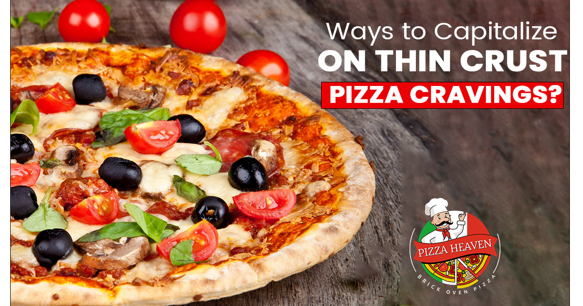 ways you should follow to capitalize on thin crust Pizza cravings