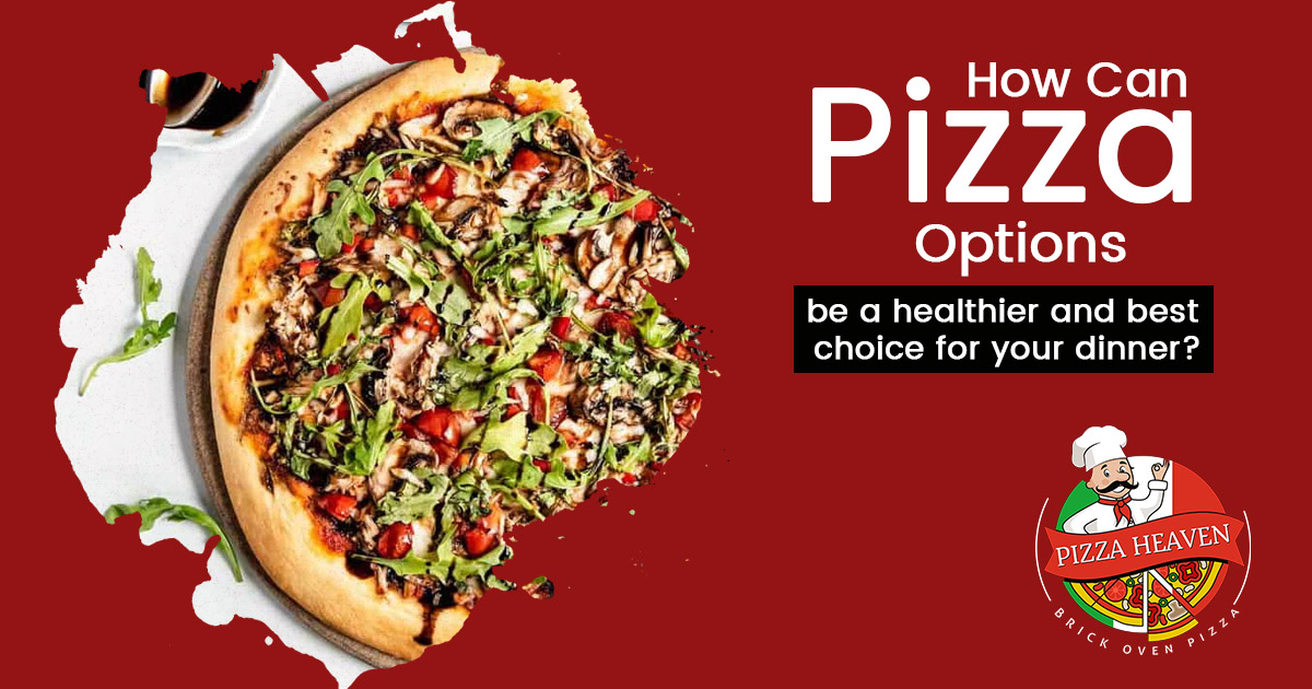How can pizza options be a healthier and best choice for your dinner