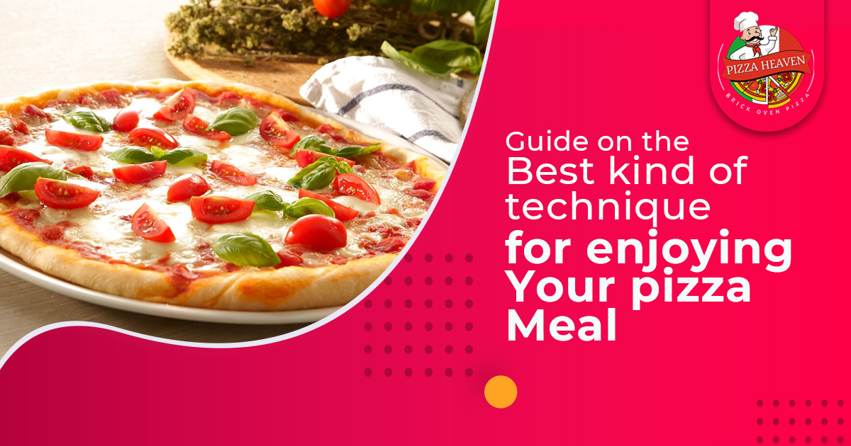 Technique For Enjoying Your Pizza Meal