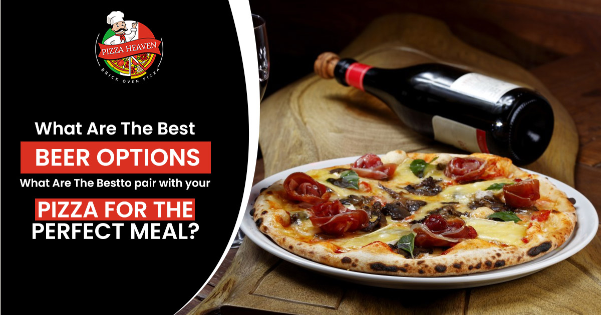 What are the best beer options to pair with your pizza for the perfect meal