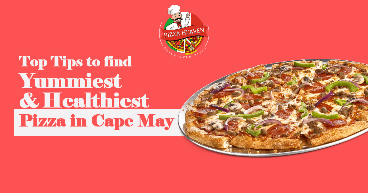 What are the top tips to find the yummiest and healthiest pizza in Cape May