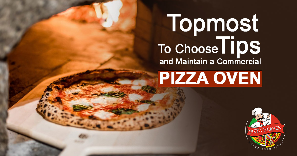 topmost tips to choose and maintain a commercial pizza oven
