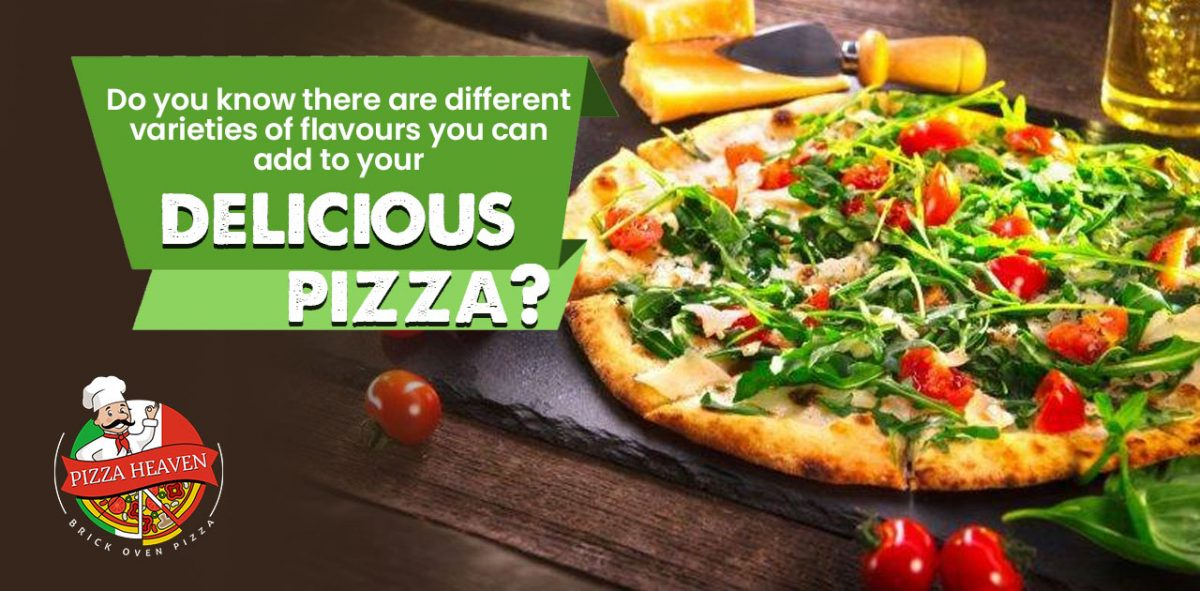 Do you know there are different varieties of flavours you can add to your delicious pizza