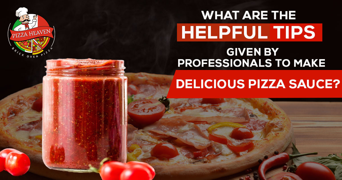 What are the helpful tips given by professionals to make delicious pizza sauce