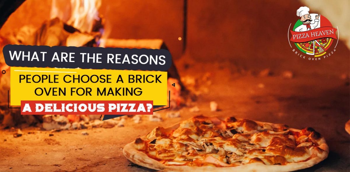 What are the reasons people choose a brick oven for making a delicious pizza