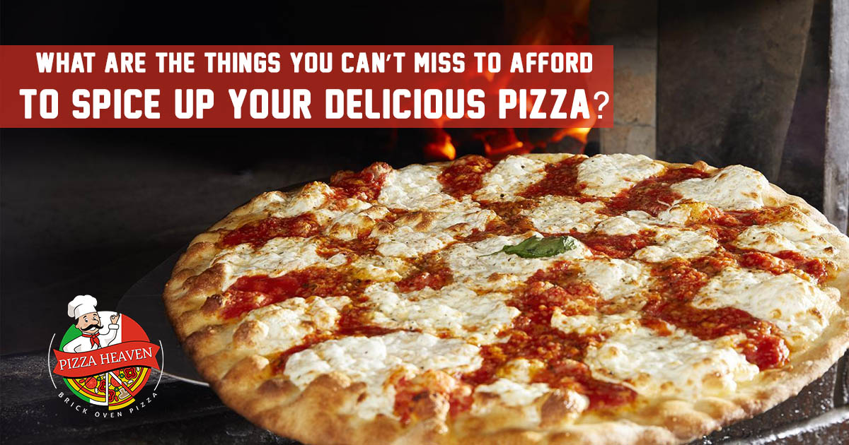 What are the things you can't miss to afford to spice up your delicious pizza