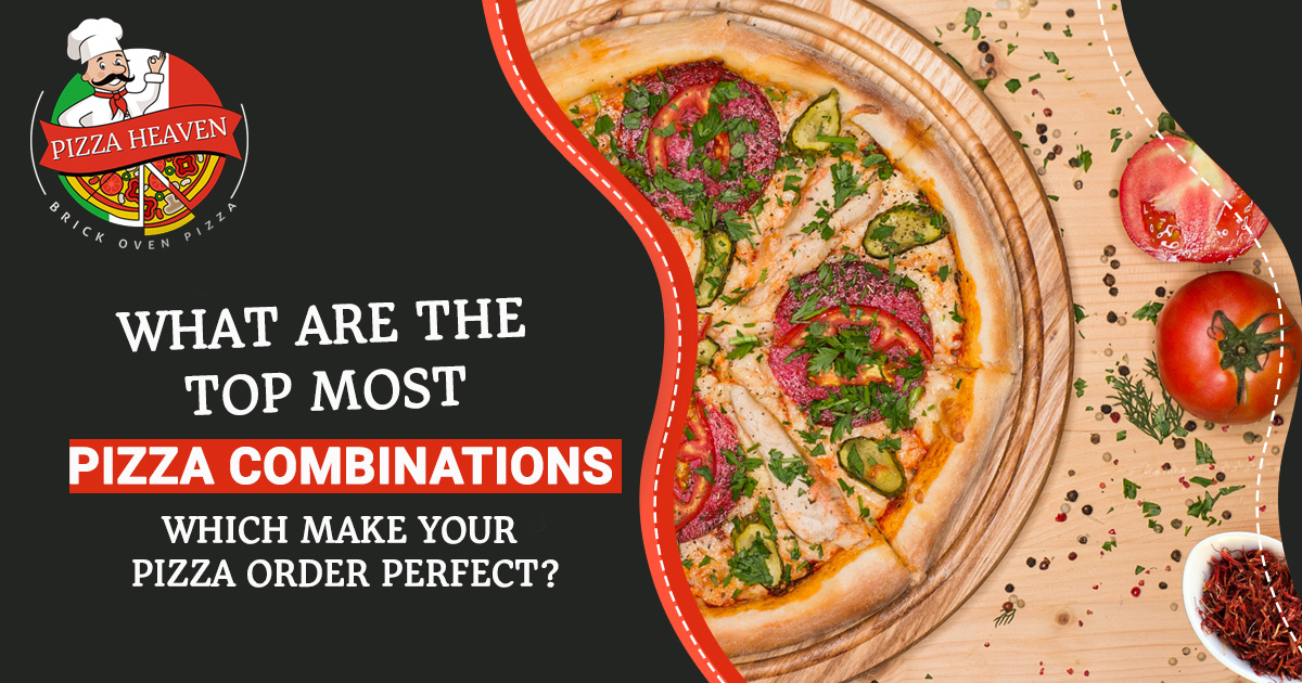 What are the topmost pizza combinations which make your pizza order perfect