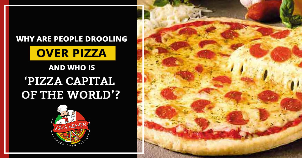 Why are people drooling over pizza and who is 'Pizza Capital of the World'