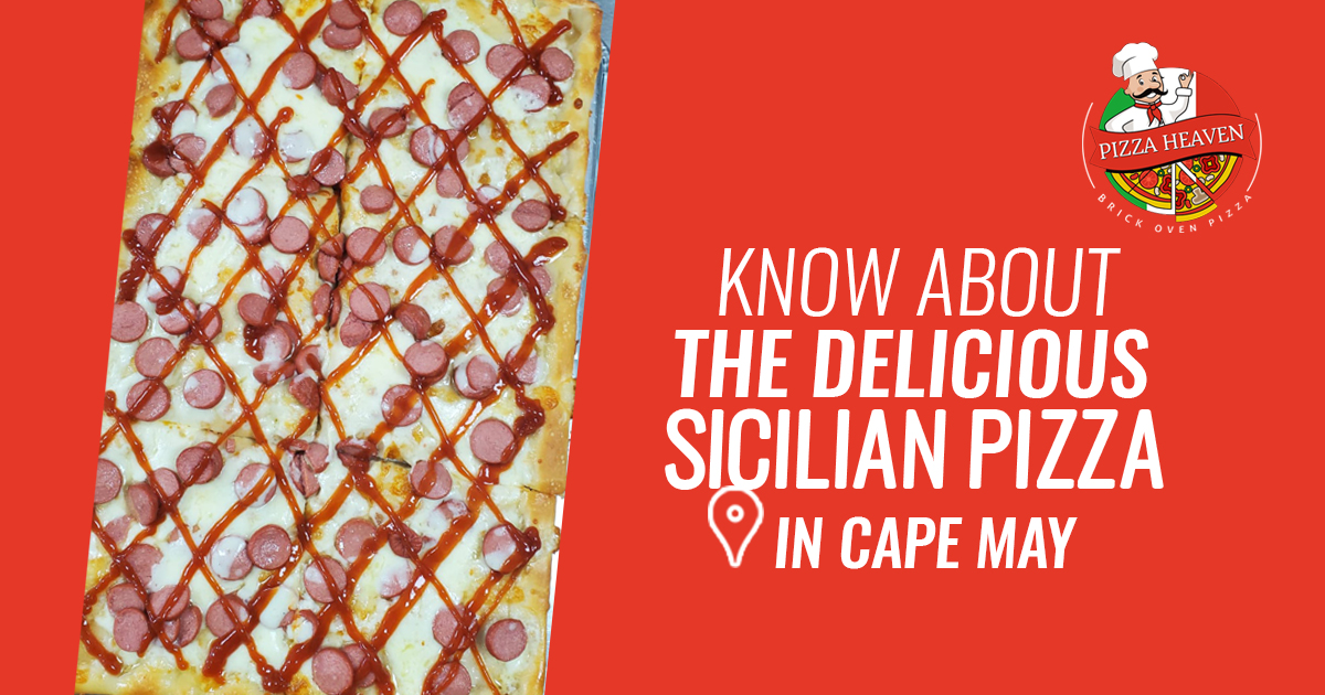 know about the delicious Sicilian Pizza in Cape May