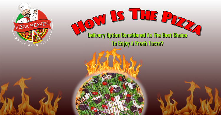 How-is-the-pizza-delivery-option-considered-as-the-best-choice-to-enjoy-a-fresh-taste