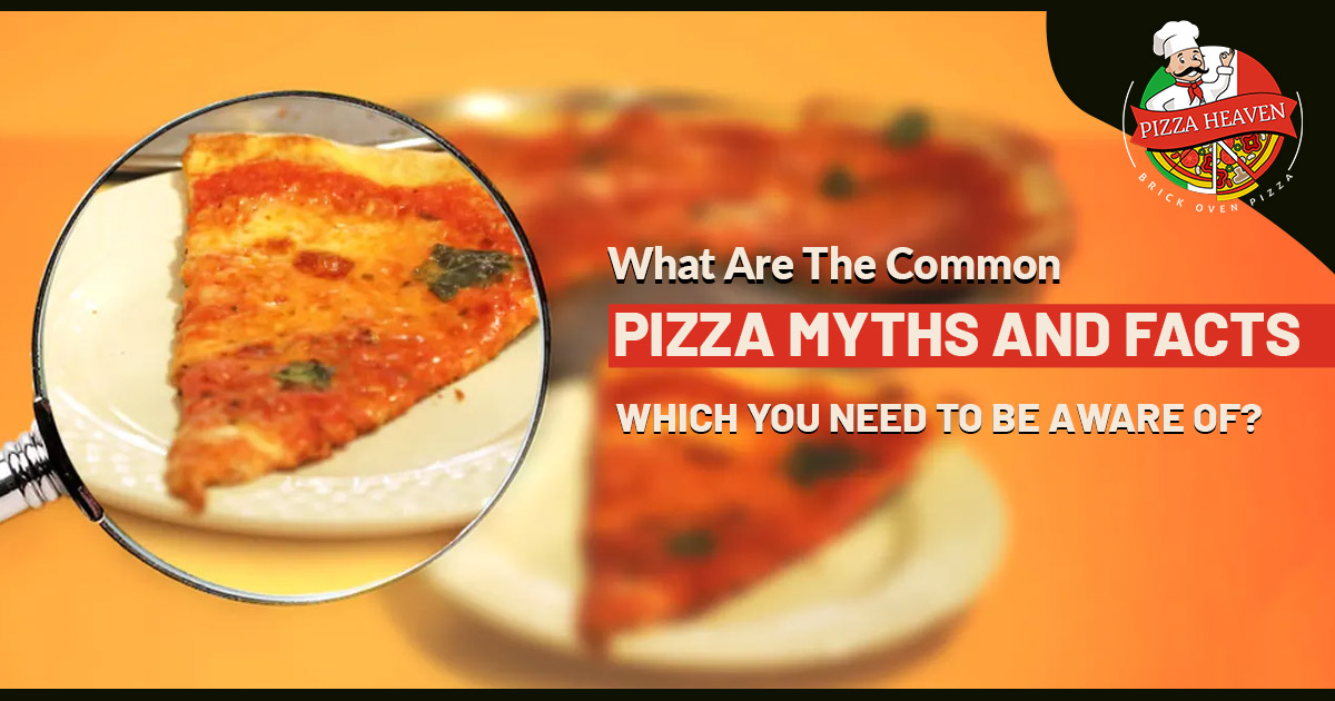 What are the common pizza myths and facts which you need to be aware of