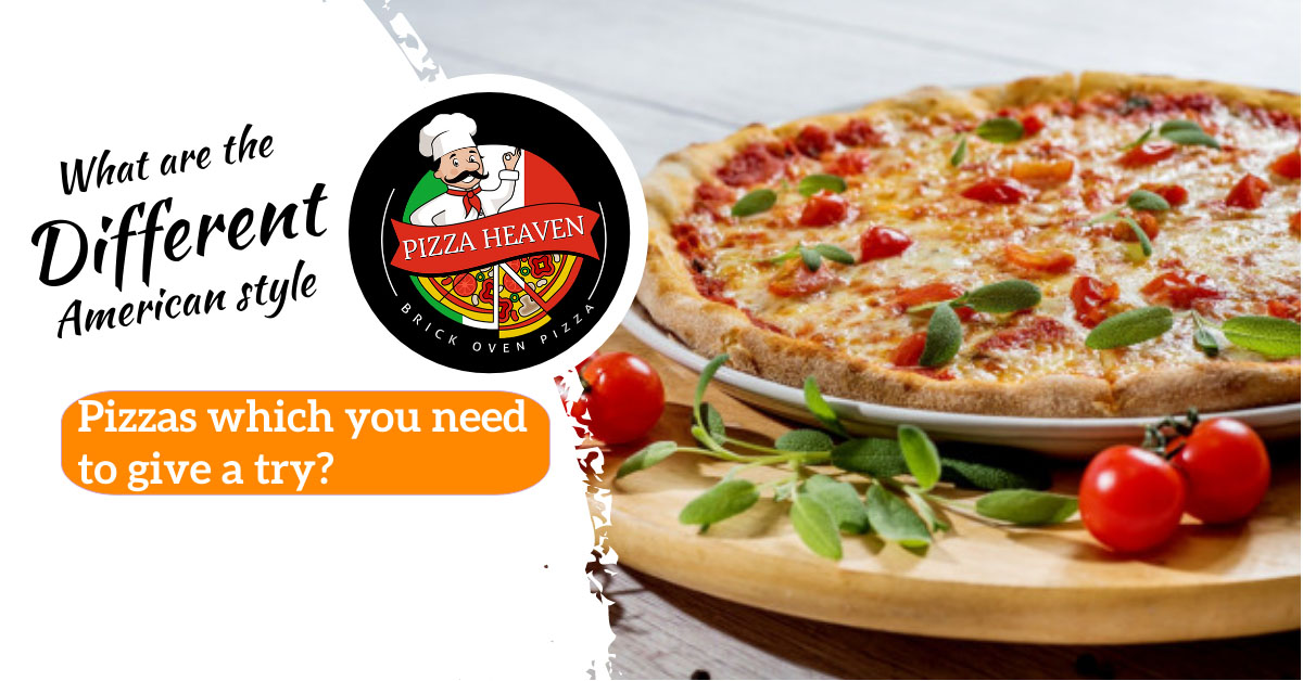What are the different American style Pizzas which you need to give a try