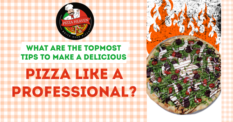 What are the topmost tips to make a delicious pizza like a professional