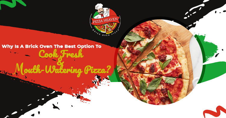 Why is a brick oven the best option to cook fresh & mouth-watering pizza