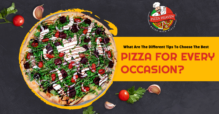 What are the different tips to choose the best pizza for every occasion?
