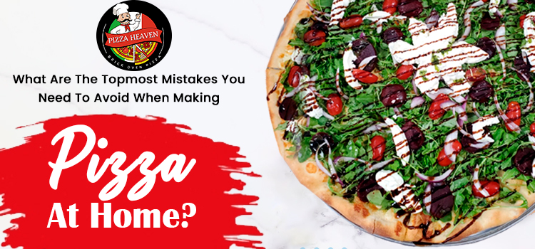 What are the topmost mistakes you need to avoid when making pizza at home?