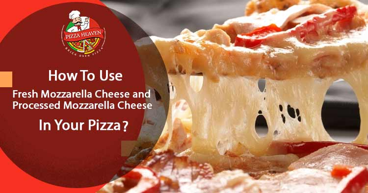 How to use fresh mozzarella cheese and processed mozzarella cheese in your pizza?