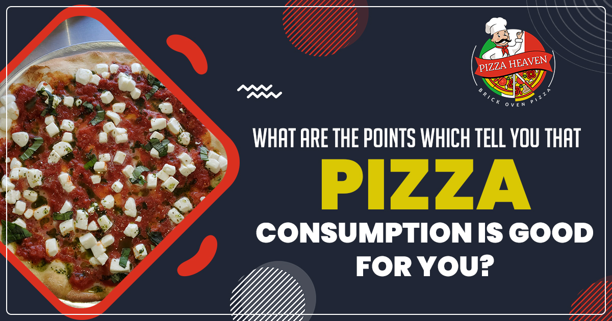 What are the points which tell you that pizza consumption is good for you?
