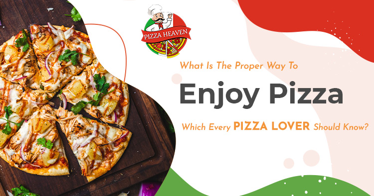 What-is-the-proper-way-to-enjoy-pizza-which-every-pizza-lover-should-know