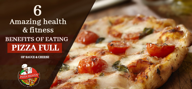 6 Amazing health & fitness benefits of eating pizza full of sauce & cheese