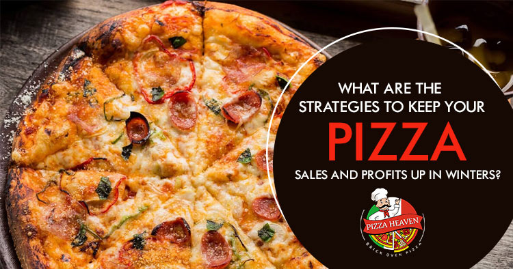 What are the strategies to keep your pizza sales and profits up in winters?