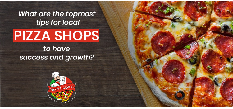 What are the topmost tips for local pizza shops to have success and growth?