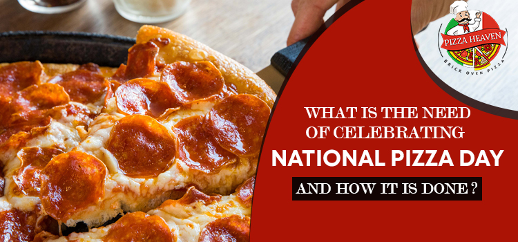 What-is-the-need-of-celebrating-National-Pizza-Day-and-how-it-is-done