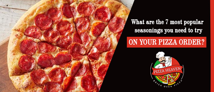 What are the 7 most popular seasonings you need to try on your pizza order