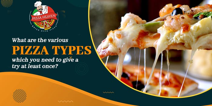 What are the various pizza types which you need to give a try at least once?