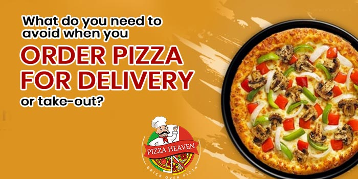 What do you need to avoid when you order pizza for delivery or take-out?