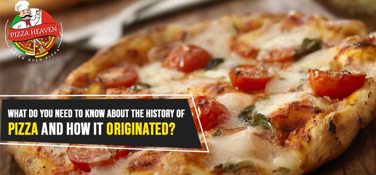 What do you need to know about the history of pizza and how it originated?