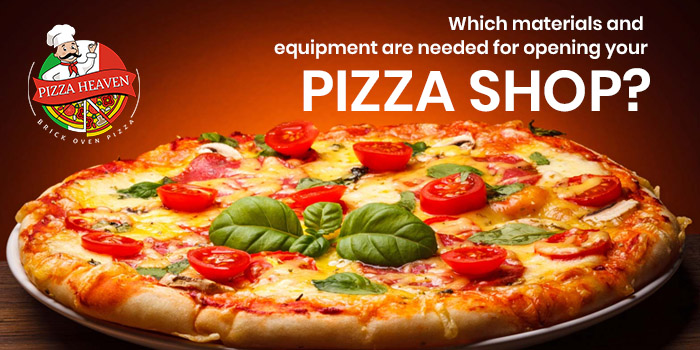 Which materials and equipment are needed for opening your pizza shop?