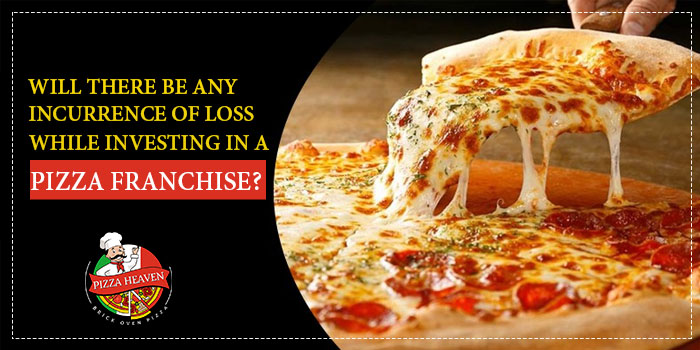 Will there be any incurrence of loss while investing in a pizza franchise?