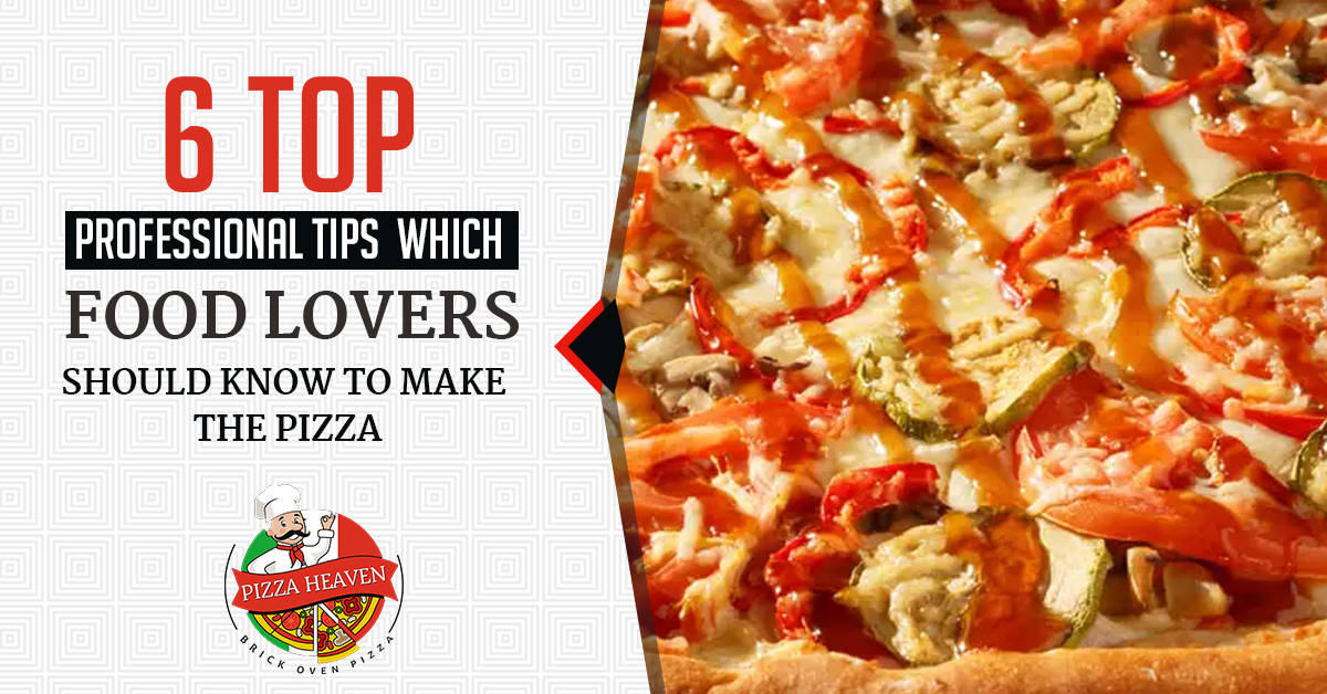 6 top professional tips which food lovers should know to make the pizza
