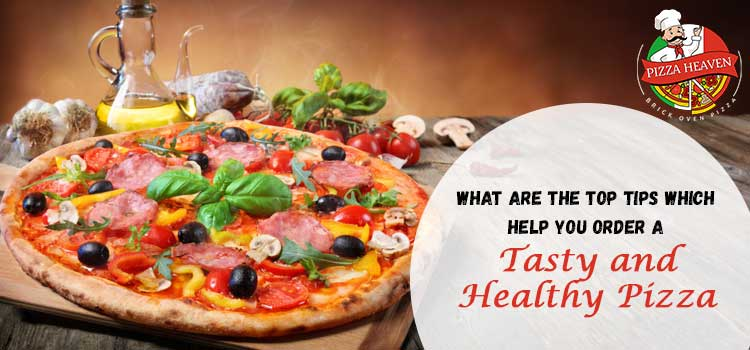 What are the top tips which help you order a tasty and healthy pizza?