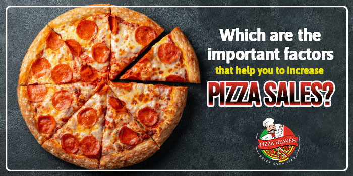 Which are the important factors that help you to increase pizza sales