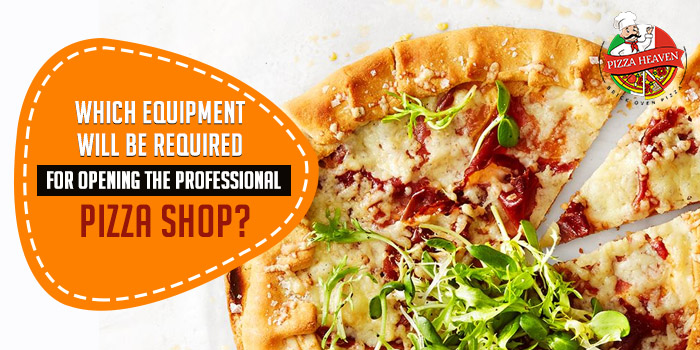 Which equipment will be required for opening the professional pizza shop