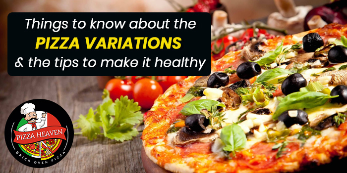 Things to know about the pizza variations and the tips to make it healthy