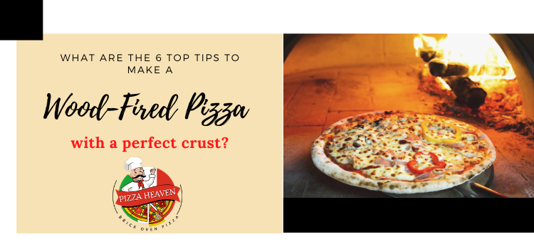 What are the 6 top tips to make a wood-fired pizza with a perfect crust?