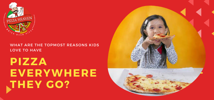 What are the topmost reasons kids love to have pizza everywhere they go