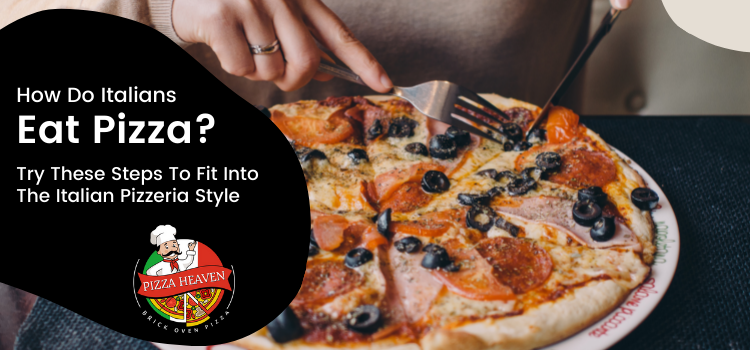 How do Italians eat pizza Try these steps to fit into the Italian Pizzeria style